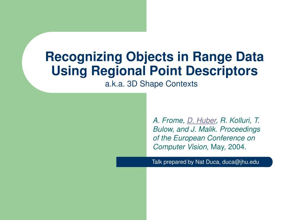 Recognizing Objects in Range Data Using Regional Point Descriptors