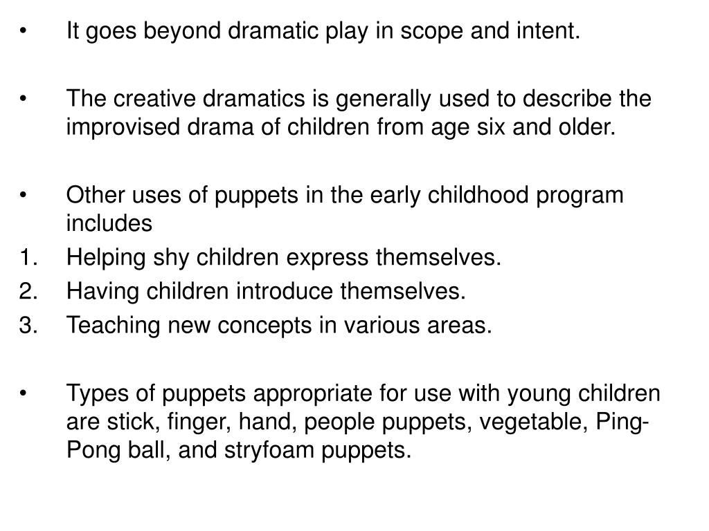 It goes beyond dramatic play in scope and intent.