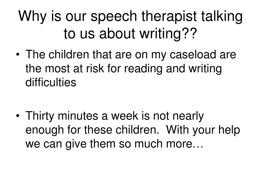 Why is our speech therapist talking to us about writing??
