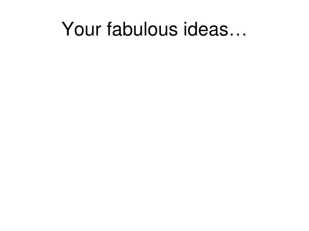 Your fabulous ideas…