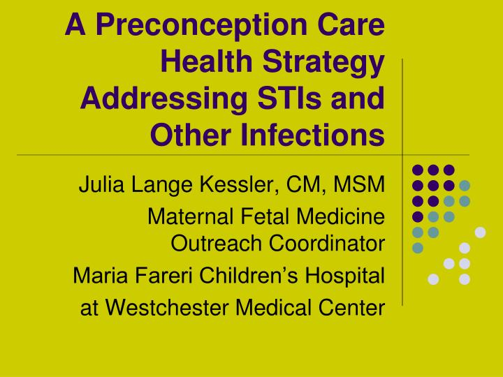 A preconception care health strategy addressing stis and other infections l.jpg