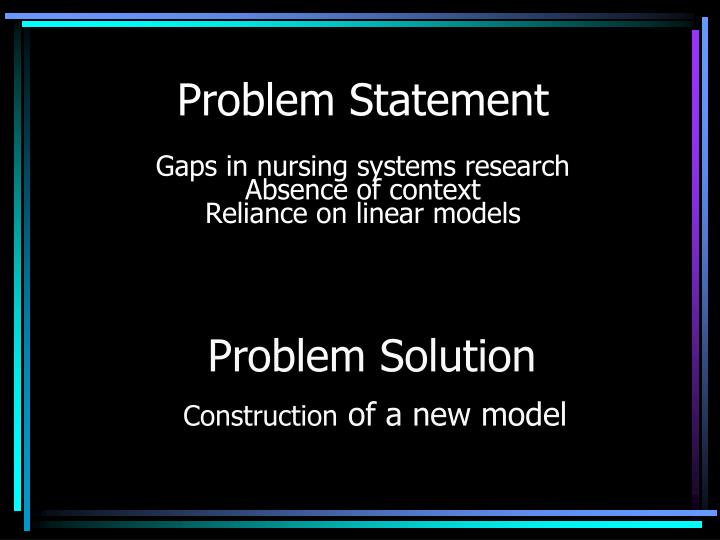 Problem statement gaps in nursing systems research absence of context reliance on linear models l.jpg