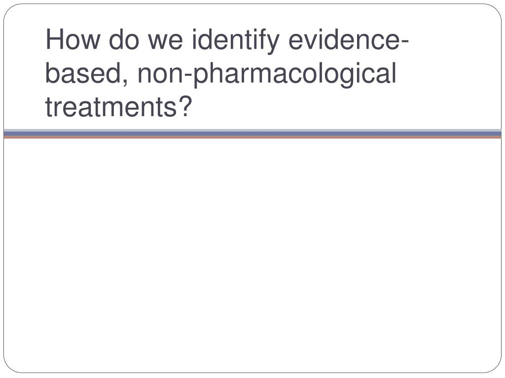 How do we identify evidence-based, non-pharmacological treatments?