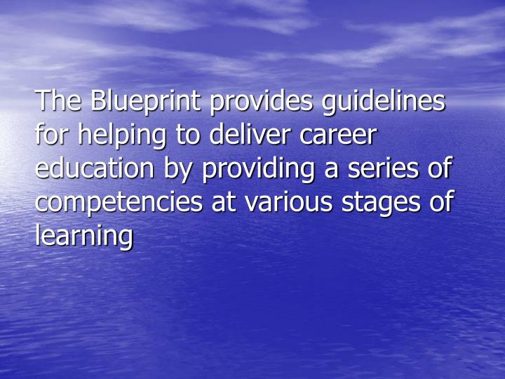 The Blueprint provides guidelines for helping to deliver career education by providing a series of c...