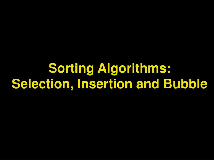 Sorting algorithms selection insertion and bubble l.jpg