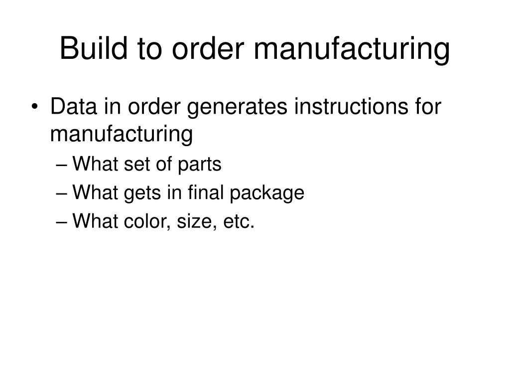 Build to order manufacturing