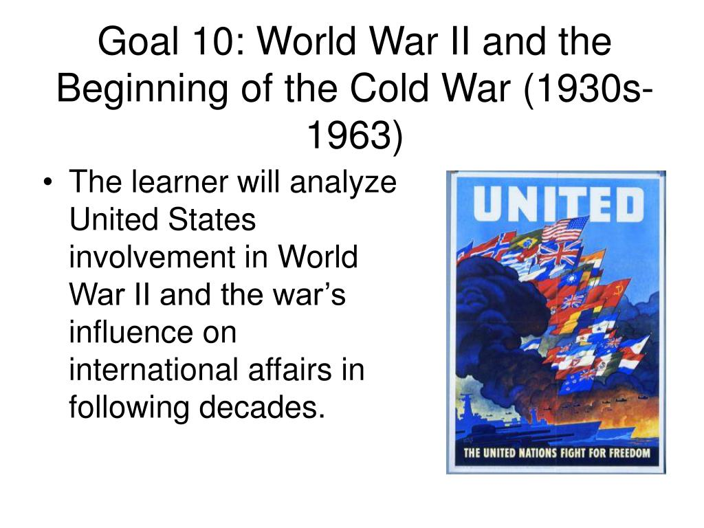 Goal 10: World War II and the Beginning of the Cold War (1930s-1963)