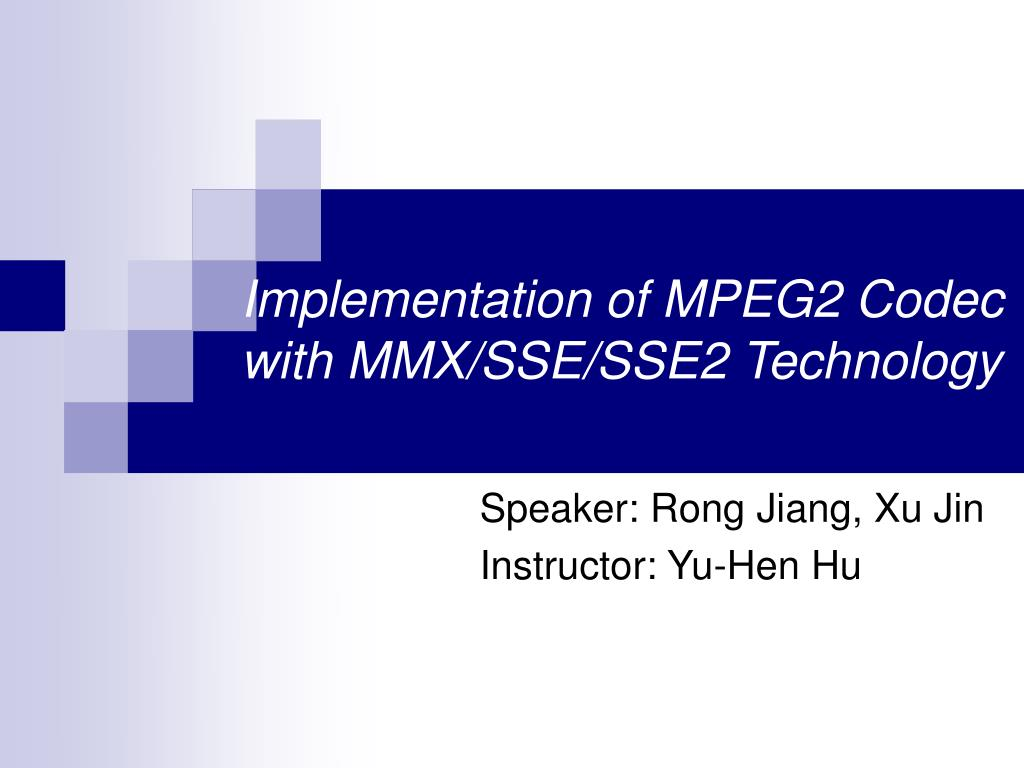 Implementation of MPEG2 Codec with MMX/SSE/SSE2 Technology