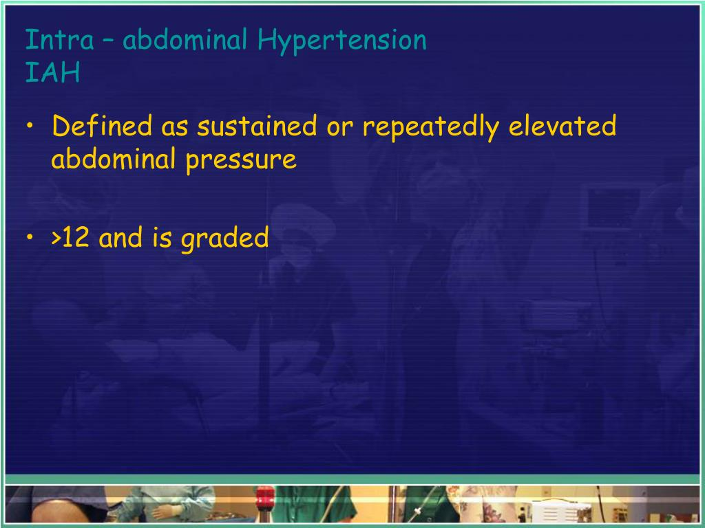 Intra – abdominal Hypertension