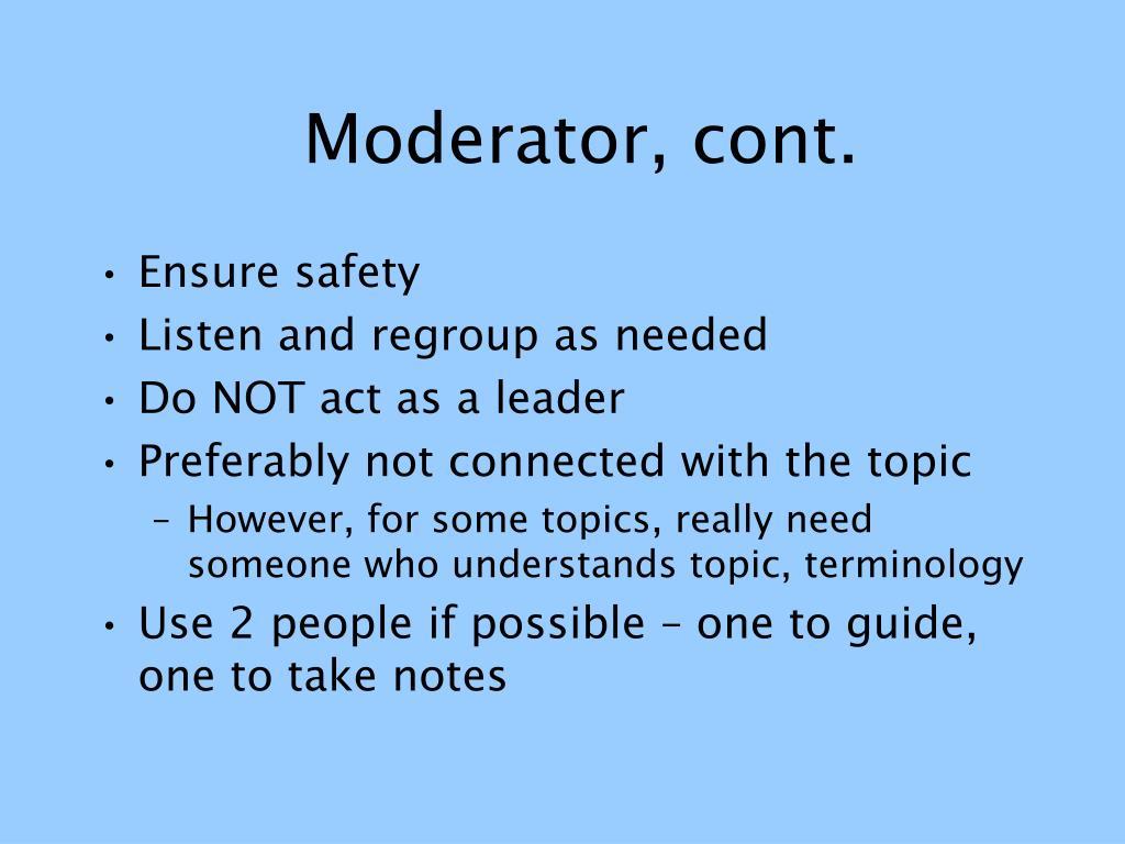Moderator, cont.