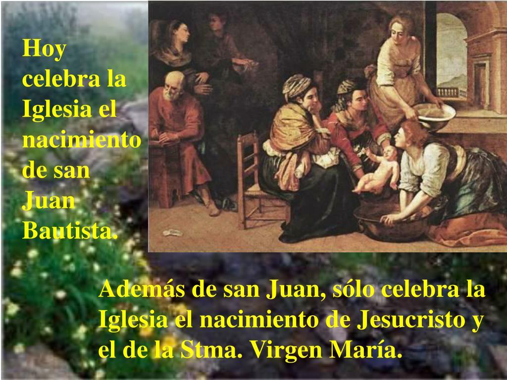 Hoy celebra la Iglesia el nacimiento de san Juan Bautista.