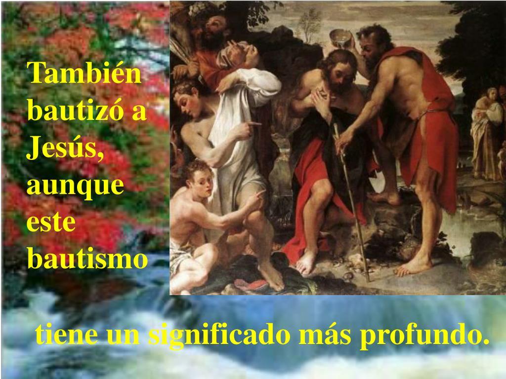 También bautizó a Jesús, aunque este bautismo