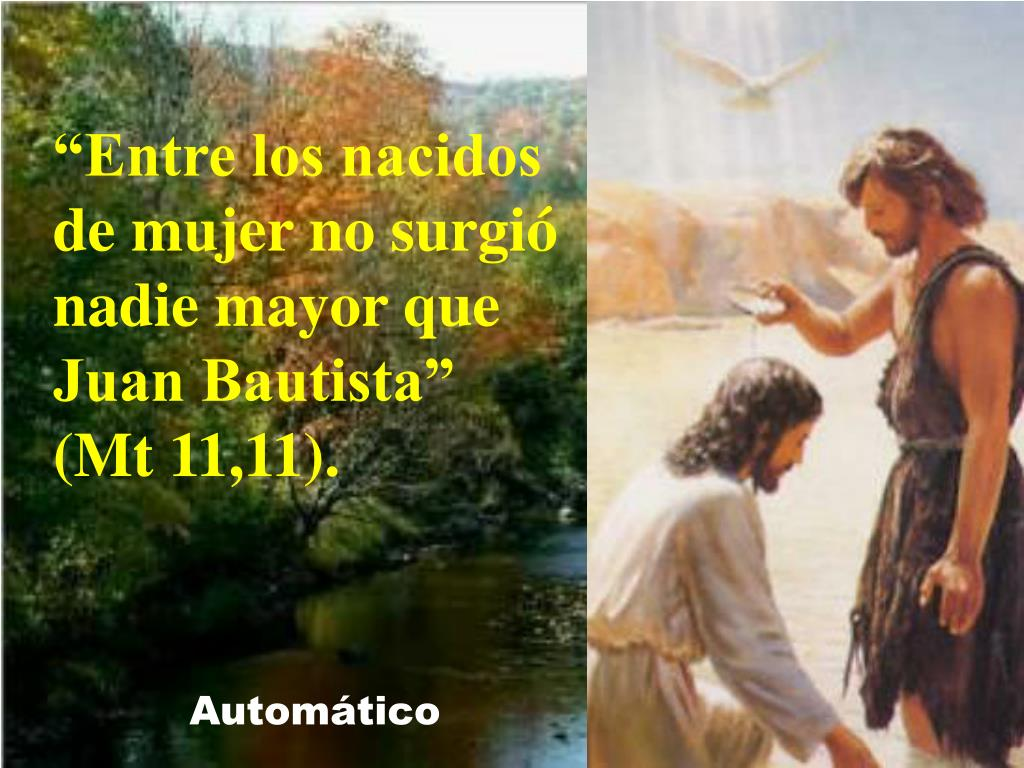 """""""Entre los nacidos de mujer no surgió nadie mayor que Juan Bautista"""" (Mt 11,11)."""
