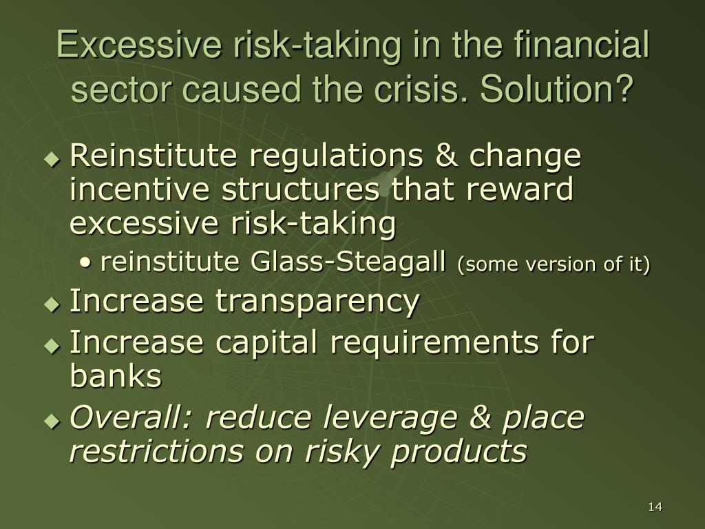 Excessive risk-taking in the financial sector caused the crisis. Solution?