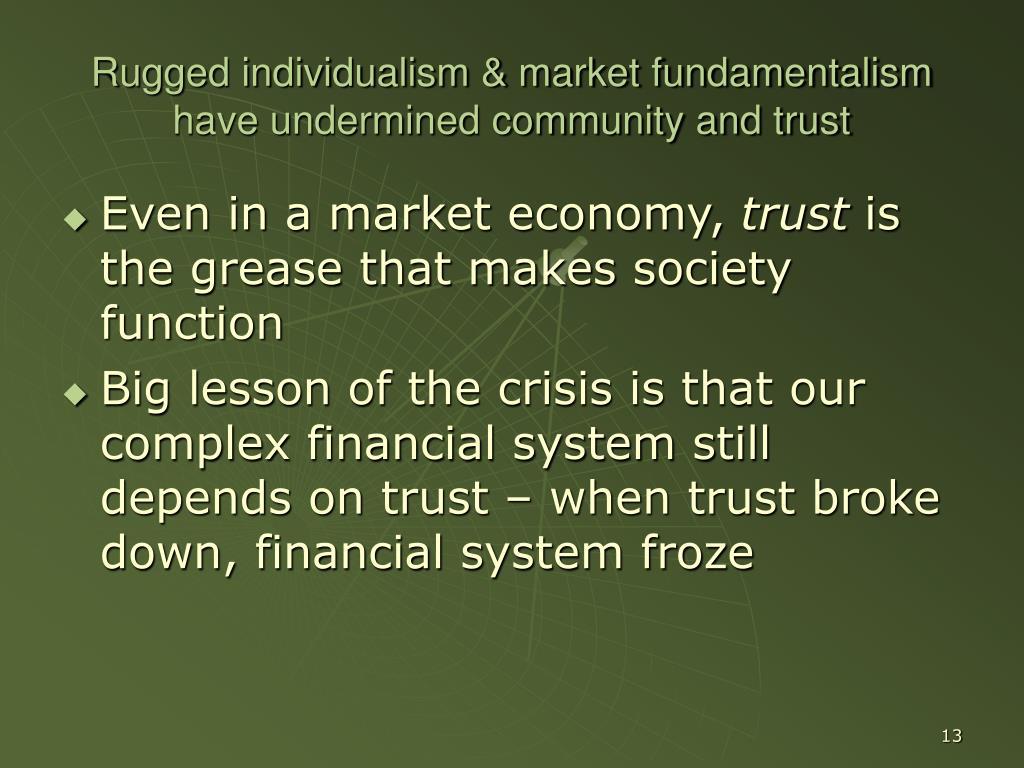 Rugged individualism & market fundamentalism have undermined community and trust