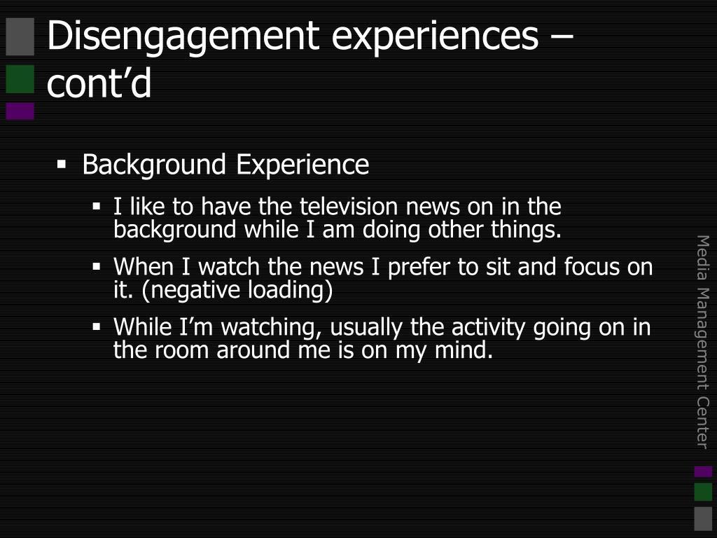 Disengagement experiences – cont'd