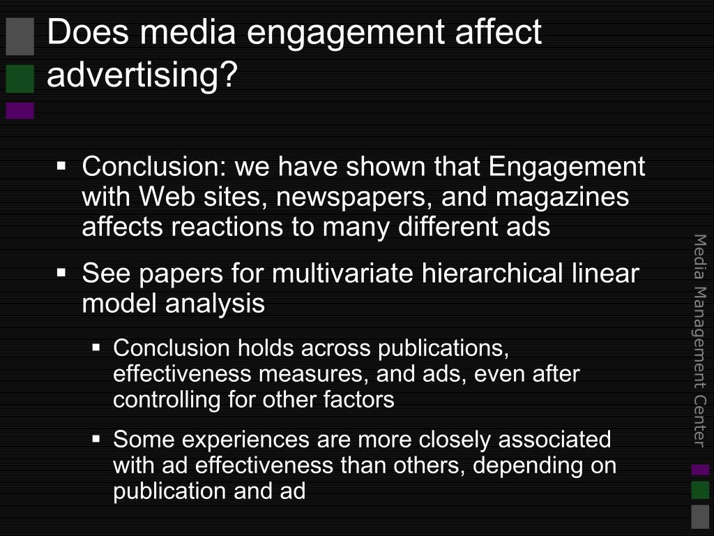Conclusion: we have shown that Engagement with Web sites, newspapers, and magazines affects reactions to many different ads
