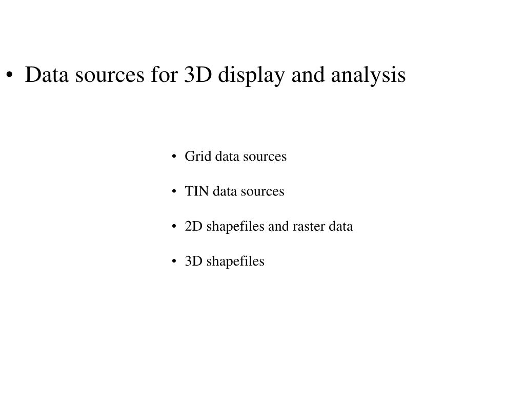 Data sources for 3D display and analysis