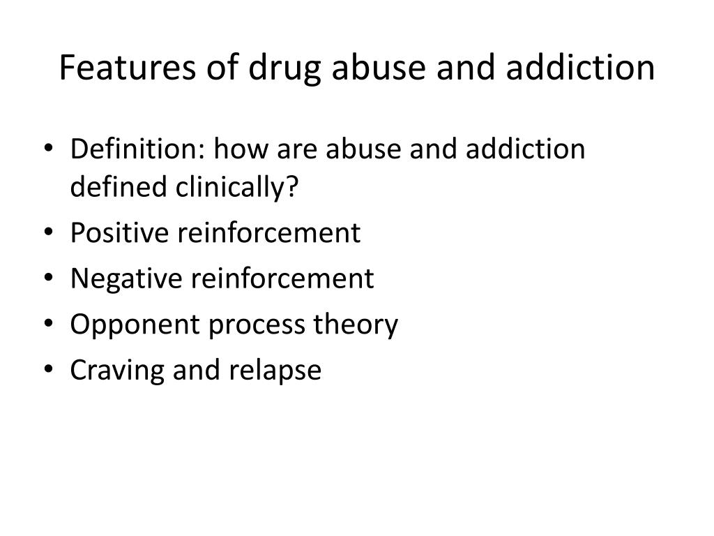 Features of drug abuse and addiction