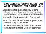 biostabilised urban waste can work wonders for rajasthan