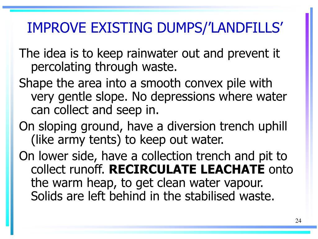 IMPROVE EXISTING DUMPS/'LANDFILLS'