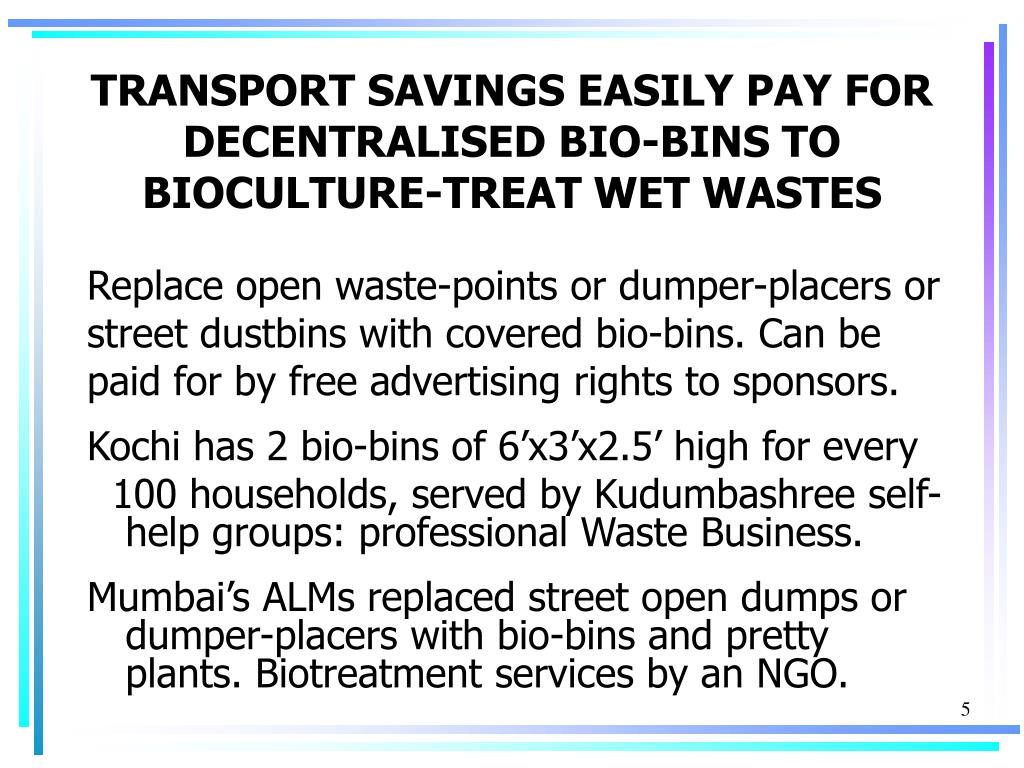 TRANSPORT SAVINGS EASILY PAY FOR DECENTRALISED BIO-BINS TO BIOCULTURE-TREAT WET WASTES