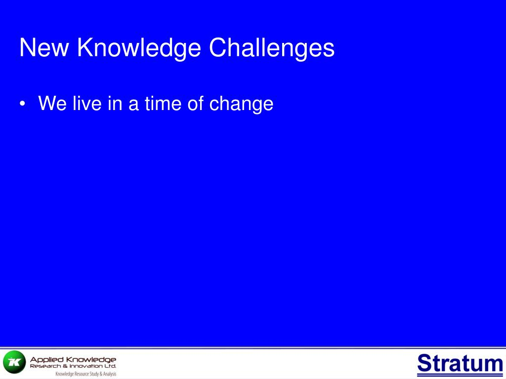 New Knowledge Challenges