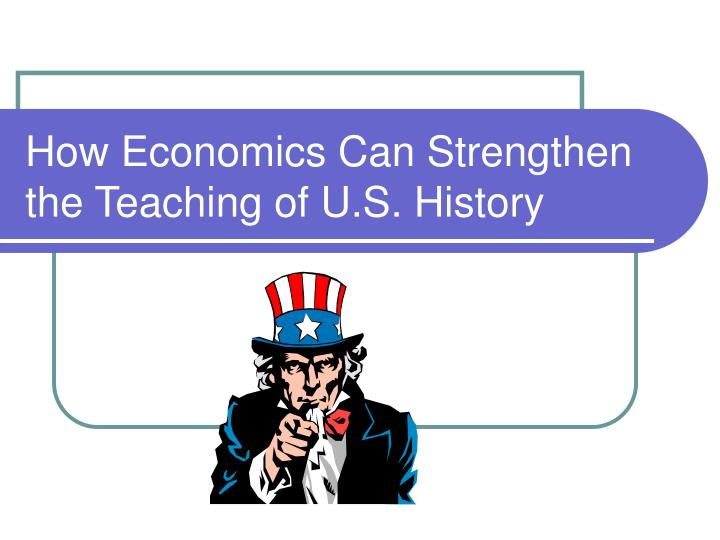 How economics can strengthen the teaching of u s history