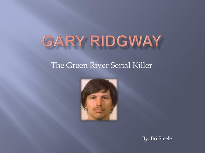 gary ridgway serial killer essay With over 55,000 free term papers we have the writing green river killer p 1 gary gary ridgway is an american serial killer also known as the green.