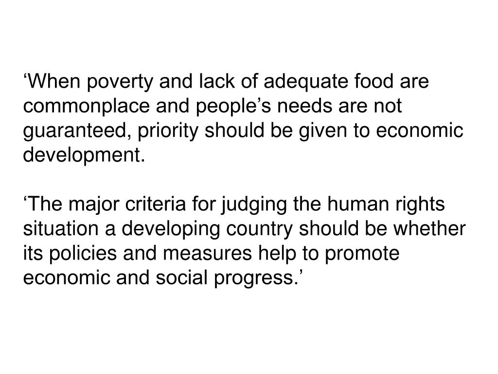 'When poverty and lack of adequate food are commonplace and people's needs are not guaranteed, priority should be given to economic development.