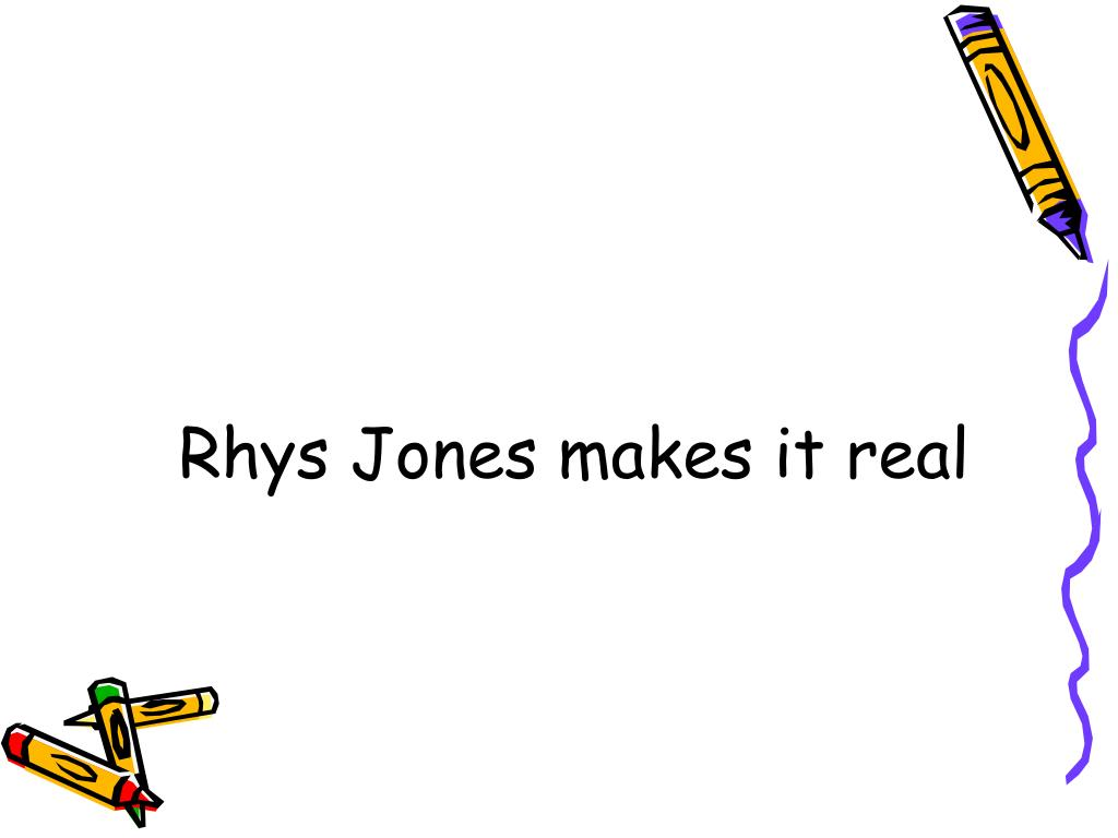 Rhys Jones makes it real