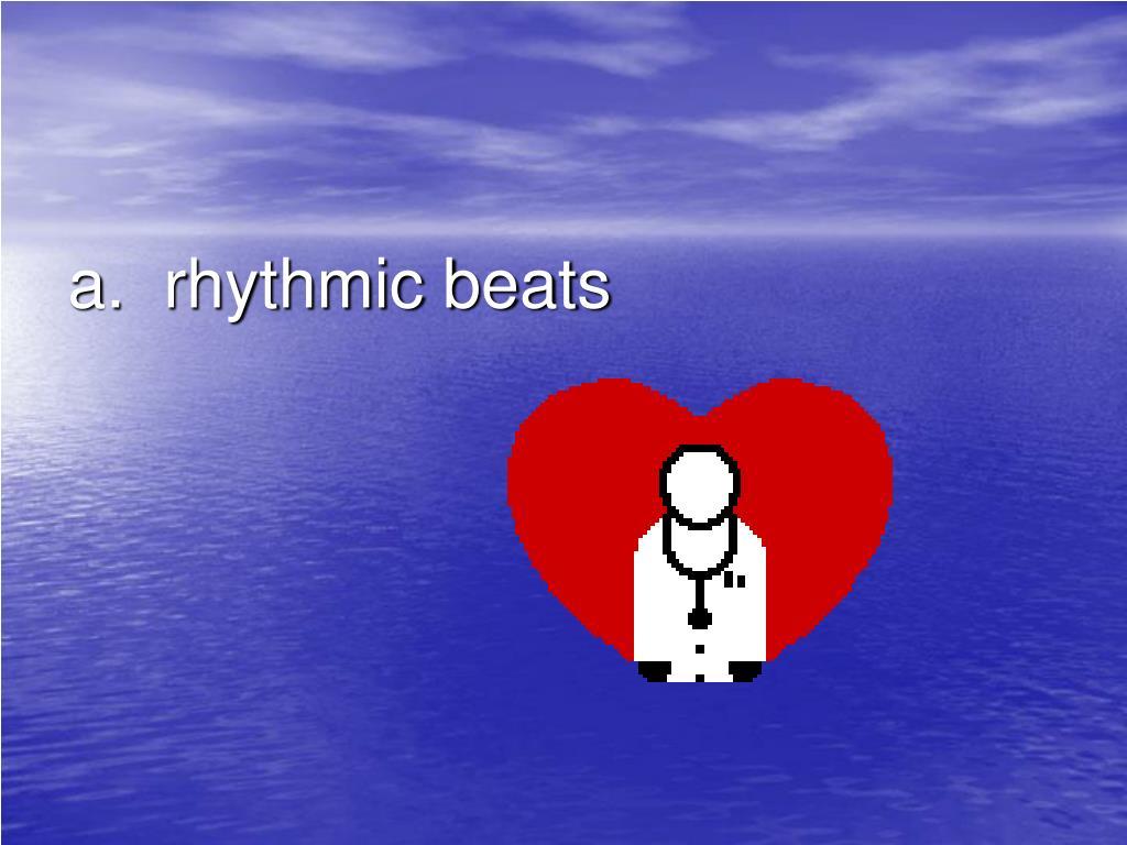a.  rhythmic beats