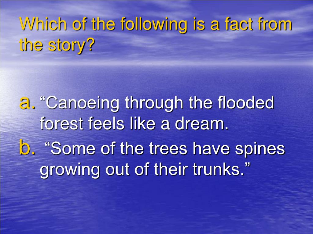 Which of the following is a fact from the story?