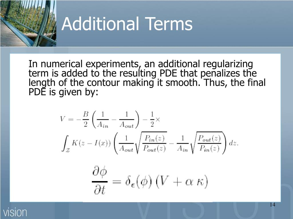 In numerical experiments, an additional regularizing term is added to the resulting PDE that penalizes the length of the contour making it smooth. Thus, the final PDE is given by: