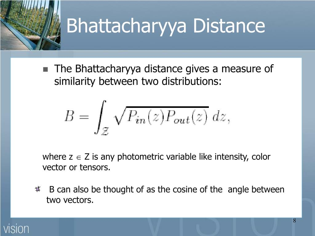 The Bhattacharyya distance gives a measure of similarity between two distributions: