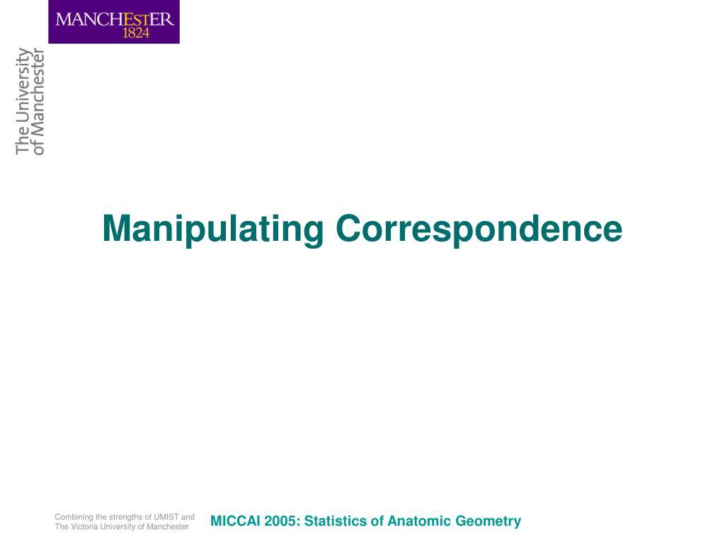 Manipulating Correspondence