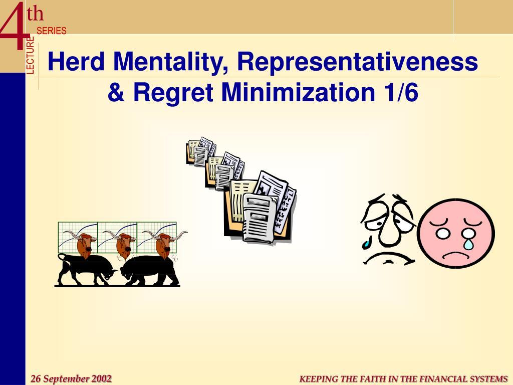 Herd Mentality, Representativeness & Regret Minimization 1/6