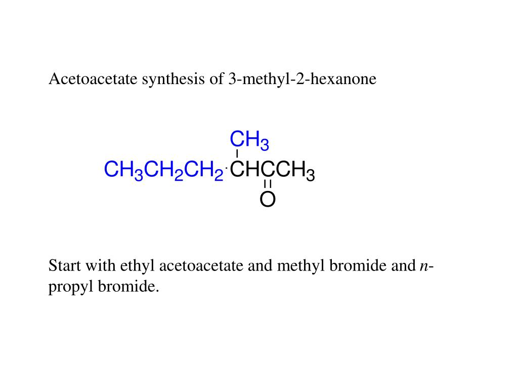Acetoacetate synthesis of 3-methyl-2-hexanone