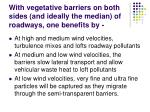 with vegetative barriers on both sides and ideally the median of roadways one benefits by