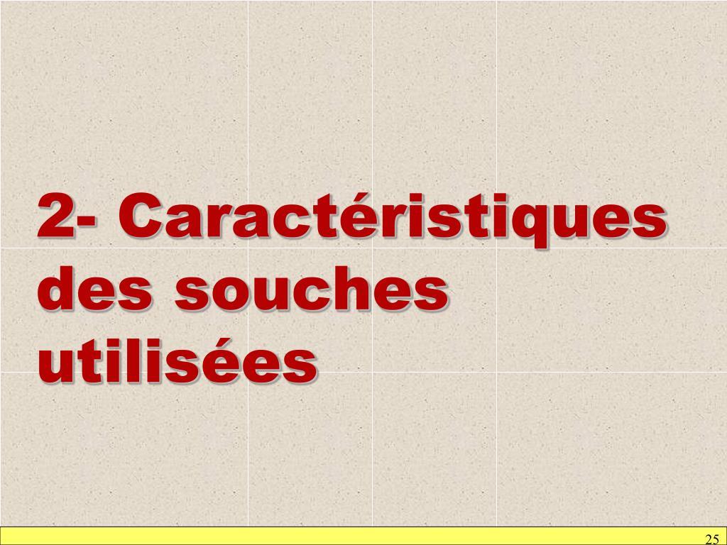 2- Caractéristiques des souches utilisées