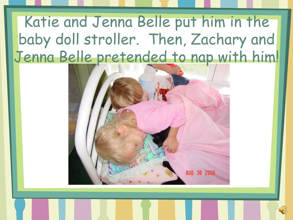 Katie and Jenna Belle put him in the baby doll stroller.  Then, Zachary and Jenna Belle pretended to nap with him!