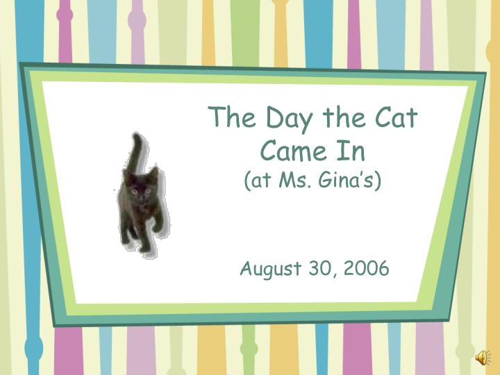 The day the cat came in at ms gina s l.jpg