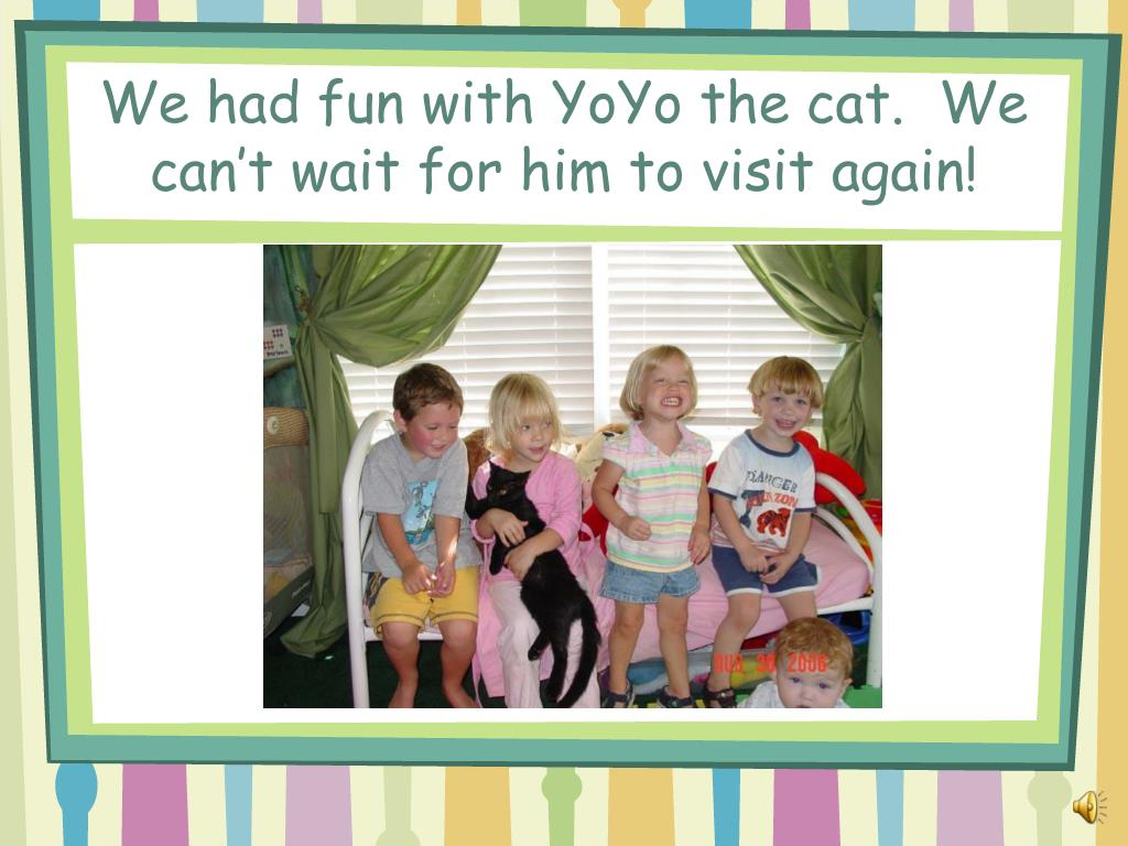 We had fun with YoYo the cat.  We can't wait for him to visit again!
