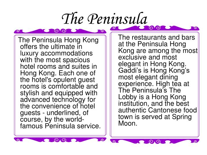 The Peninsula Hong Kong offers the ultimate in luxury accommodations with the most spacious hotel rooms and suites in Hong Kong. Each one of the hotel's opulent guest rooms is comfortable and stylish and equipped with advanced technology for the convenience of hotel guests - underlined, of course, by the world-famous Peninsula service.