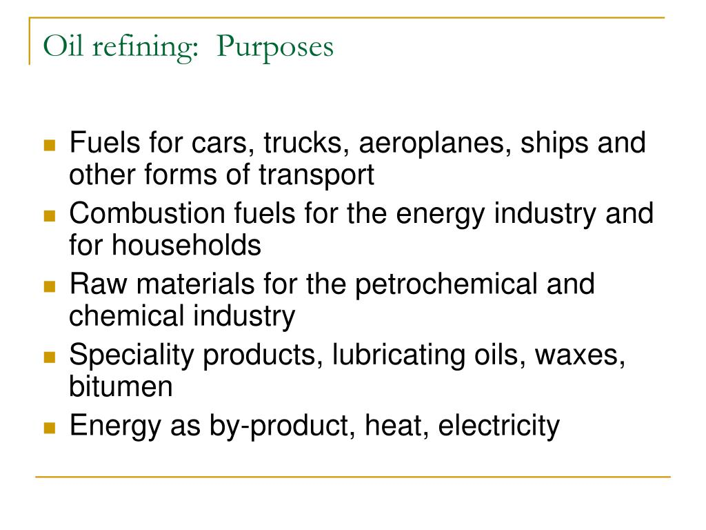 Oil refining:  Purposes