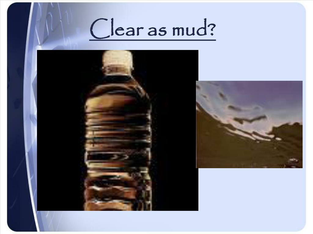 Clear as mud?