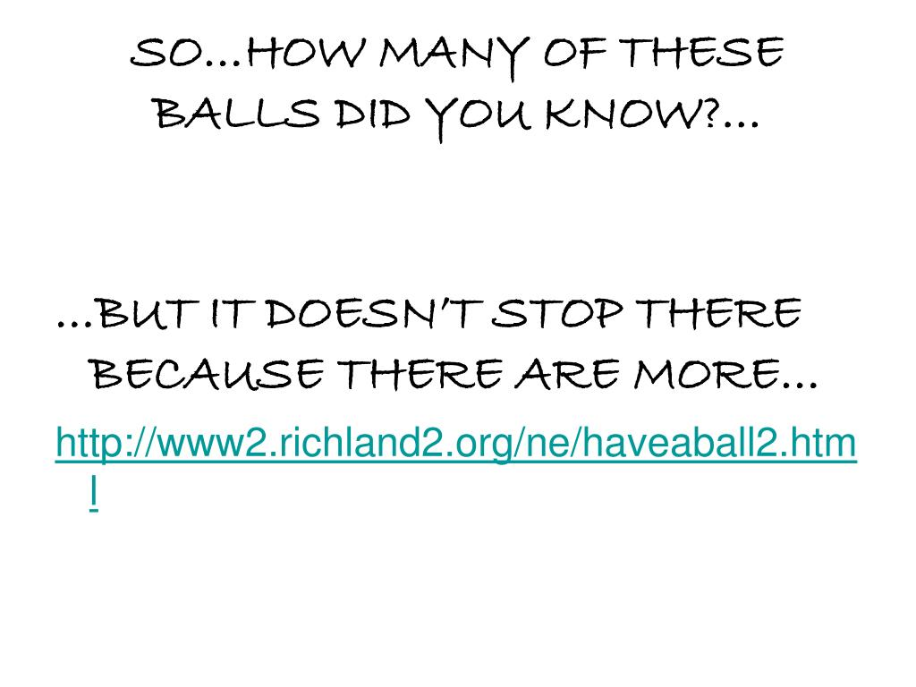 SO…HOW MANY OF THESE BALLS DID YOU KNOW?…