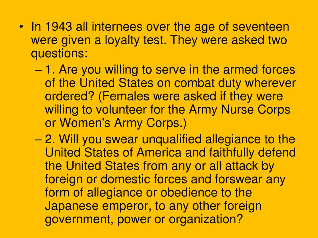In 1943 all internees over the age of seventeen were given a loyalty test. They were asked two questions: