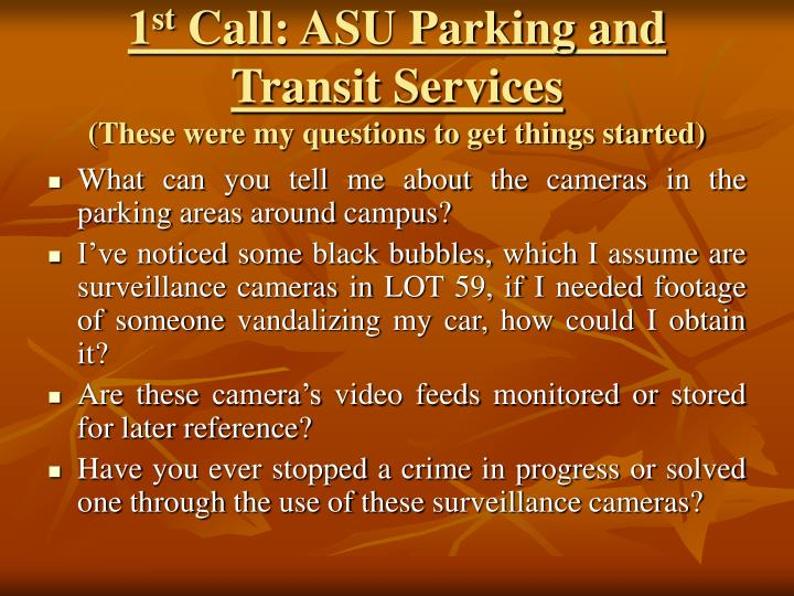 1 st call asu parking and transit services these were my questions to get things started