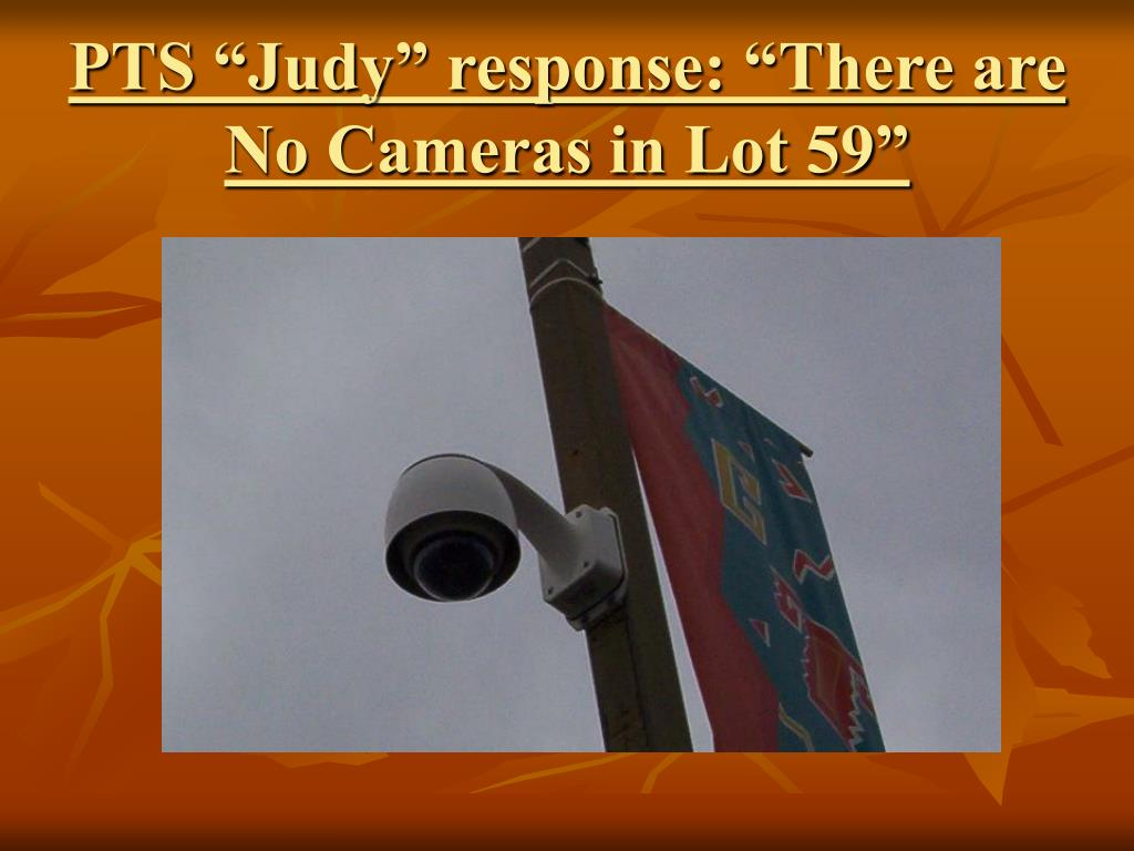 "PTS ""Judy"" response: ""There are No Cameras in Lot 59"""